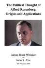 The Political Thought of Alfred Rosenberg: Origins and Applications Cover Image