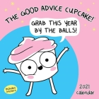 The Good Advice Cupcake 2021 Wall Calendar: Grab This Year By the Balls! Cover Image