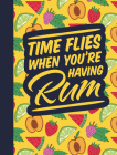 Time Flies When You're Having Rum (Cocktail Gift Books) Cover Image