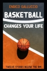 Basketball changes your life: Twelve stories below the rim Cover Image