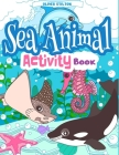 Sea Animal Activity Book: The Perfect Book for Never-Bored Kids. A Funny Workbook with Word Search, Rewriting Dots Exercises, Word to Picture Ma Cover Image