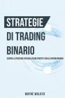 Strategie di Trading Binario: Scopri le Strategie per Realizzare Profitti Con le Opzioni Binarie Cover Image