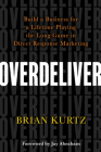 Overdeliver: Build a Business for a Lifetime Playing the Long Game in Direct Response Marketing Cover Image