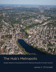 The Hub's Metropolis: Greater Boston's Development from Railroad Suburbs to Smart Growth Cover Image