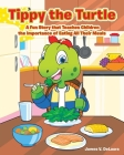 Tippy the Turtle: A Fun Story that Teaches Children the Importance of Eating All Their Meals Cover Image