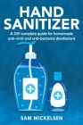 Hand sanitizer: a DIY complete guide for homemade anti-viral and anti-bacterial disinfectant Cover Image