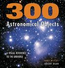 300 Astronomical Objects: A Visual Reference to the Universe Cover Image