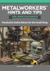 Metalworkers' Hints and Tips for Home Machinists: Practical & Useful Advice for the Small Shop Cover Image