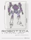 Robotica - A Coloring Book: 50 Robots, Droids and Mechs Cover Image