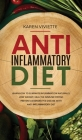 Anti Inflammatory Diet: Learn How to Eliminate Inflammation Naturally, Lose Weight, Heal the Immune System, Prevent Degenerative Disease With Cover Image