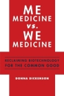 Me Medicine vs. We Medicine: Reclaiming Biotechnology for the Common Good Cover Image