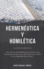 Hermenéutica y Homilética: Las claves sintetizadas para una correcta interpretación y una exposición eficaz de las Sagradas Escrituras Cover Image