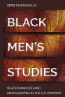 Black Men's Studies: Black Manhood and Masculinities in the U.S. Context (Black Studies and Critical Thinking #115) Cover Image