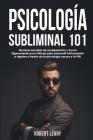 Psicología Subliminal 101: Técnicas secretas de manipulación y trucos (ligeramente poco éticos) para persuadir furtivamente a alguien a través de Cover Image