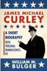 James Michael Curley (Paperback): A Short Biography with Personal Reminiscences Cover Image