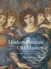 Modern Painters, Old Masters: The Art of Imitation from the Pre-Raphaelites to the First World War Cover Image