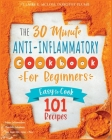 The 30-Minute Anti-Inflammatory Diet Cookbook for Beginners: 101 Easy-To-Cook Recipes to Reduce Inflammations - Stimulate Autophagy - Slow Down Skin A Cover Image