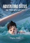 Adventure Steve in the Atlantic (for 8-13 year olds) Cover Image
