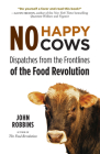 No Happy Cows: Dispatches from the Frontlines of the Food Revolution Cover Image