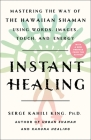 Instant Healing: Mastering the Way of the Hawaiian Shaman Using Words, Images, Touch, and Energy Cover Image