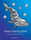 Tween Coloring Book: Ocean Designs Vol 2: Colouring Book for Teenagers, Young Adults, Boys, Girls, Ages 9-12, 13-16, Cute Arts & Craft Gift Cover Image