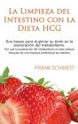 La Limpieza del Intestino con la Dieta HCG: Sus bases para duplicar su éxito en la aceleración del metabolismo. Por qué la aceleración del metabolsimo Cover Image