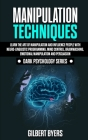 Manipulation Techniques: Learn The Art of Manipulation and Influence People with Neuro-Linguistic Programming, Mind Control, Brainwashing, Emot Cover Image