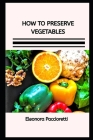 How to Preserve Vegetables: learn the essentials on how to naturally preserve fresh vegetables at home through pressure canning, pickling and othe Cover Image