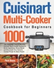Cuisinart Multi-Cooker Cookbook for Beginners: 1000-Day Amazingly Easy & Delicious Cuisinart Multi-Cooker Recipes to Sauté Vegetables, Brown Meats and Cover Image