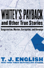 Whitey's Payback: And Other True Stories of Gangsterism, Murder, Corruption, and Revenge Cover Image