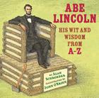 Abe Lincoln: His Wit and Wisdom from A-Z Cover Image