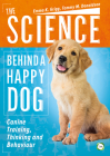 The Science Behind a Happy Dog: Canine Training, Thinking and Behaviour Cover Image
