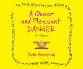 A Queer and Pleasant Danger: The True Story of a Nice Jewish Boy Who Joins the Church of Scientology and Leaves Twelve Years Later to Become the Lo Cover Image