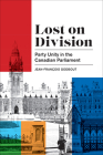 Lost on Division: Party Unity in the Canadian Parliament Cover Image