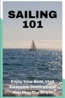 Sailing 101: Enjoy Your Boat, Visit Awesome Destinations And Skip The Stress: Sailor Book For Kids Cover Image