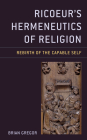 Ricoeur's Hermeneutics of Religion: Rebirth of the Capable Self (Studies in the Thought of Paul Ricoeur) Cover Image