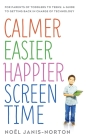 Calmer Easier Happier Screen-Time Habits Cover Image