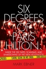 Six Degrees of Paris Hilton: Inside the Sex Tapes, Scandals, and Shakedowns of the New Hollywood Cover Image