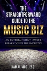 The Straightforward Guide to the Music Biz: An Entertainment Lawyer Breaks Down the Industry Cover Image