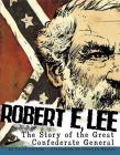 Robert E. Lee: The Story of the Great Confederate General (Graphic Library: American Graphic) Cover Image