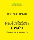 Mud Kitchen Crafts: 60 Awesome Ideas for Epic Outdoor Play Cover Image