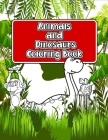 Animals and Dinosaurs Coloring Book: Super Fun & Simple Animals and Dinosaurs Coloring Pages for Kids Cover Image