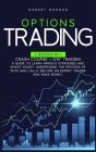 Options Trading: Crash Course + Day Trading A Guide to Learn Various Strategies and Invest Money. Understand the Process of Puts and Ca Cover Image