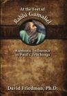 At the Feet of Rabbi Gamaliel: Rabbinic Influence in Paul's Teachings Cover Image