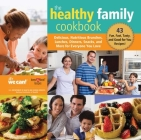 The Healthy Family Cookbook: Delicious, Nutritious Brunches, Lunches, Dinners, Snacks, and More for Everyone You Love Cover Image