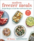 Modern Freezer Meals: Simple Recipes to Cook Now and Freeze for Later Cover Image