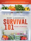 Survival 101 Food Storage: A Step by Step Beginners Guide on Preserving Food and What to Stockpile While Under Quarantine Cover Image