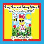 Say Something Nice! (or Say Nothing at All) Cover Image