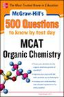 McGraw-Hill's 500 MCAT Organic Chemistry Questions to Know by Test Day Cover Image