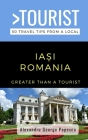 Greater Than a Tourist- IAȘI ROMANIA: 50 Travel Tips from a Local Cover Image